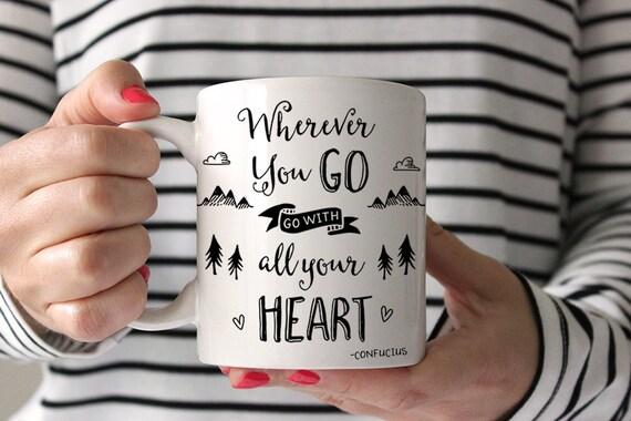 Coffee Mug Wherever You Go Go With All Your Heart Coffee Mug - Confucius Quote Mug - Motivational Cup