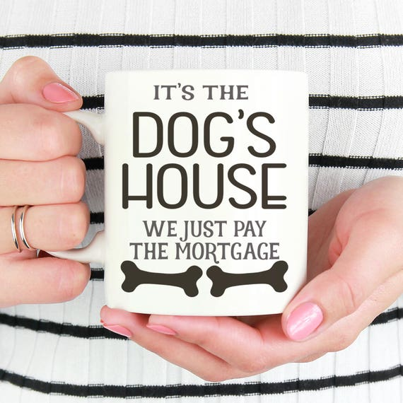 Dog Lover Coffee Mug - It's The Dog's House We just Pay The Mortgage Cup