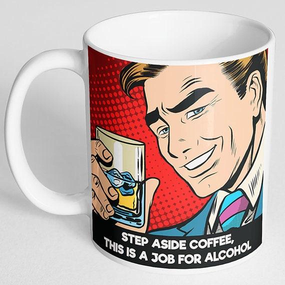 Step Aside Coffee This is a Job For Alcohol Funny Coffee Mug, Rude Mug, Adult Mug, Adult Gift, Retro Mug, 50's Mug, Funny Mug, Alcohol Mug