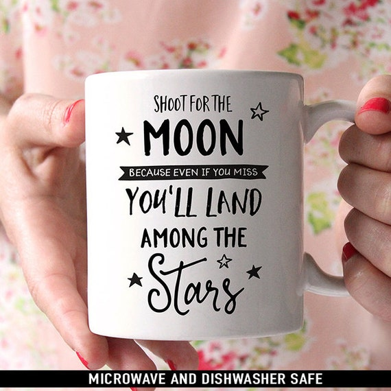 Coffee Mug Shoot for the Moon Because Even if You Miss Youll Land Among the Stars Coffee Mug - Quote Mug - Motivational Mug