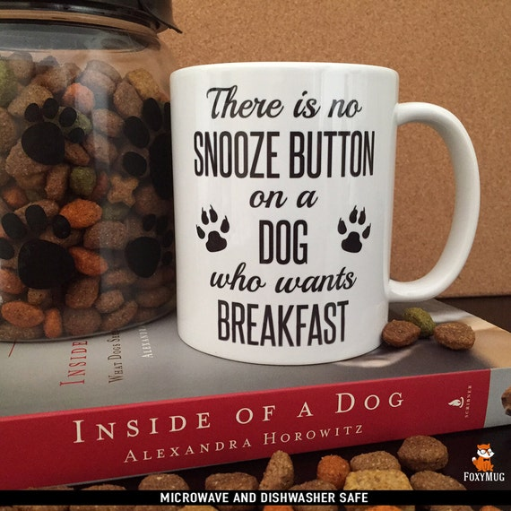 Coffee Mug There is No Snooze Button on a Dog Who Wants Breakfast Coffee Cup - Funny Mug - Dog Mug