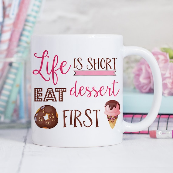 Coffee Mug Life Is Short Eat Dessert First Coffee Cup - Donut Ice Cream
