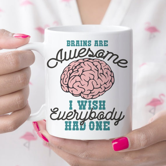 Funny Mug Brains are Awesome I Wish Everybody Had One Ceramic Coffee Cup   Microwave and Dishwasher Safe   Coating Made in the USA