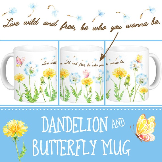 Coffee Mug Dandelion and Butterfly Cup - Live Free Be Who You Wanna Be - Inspirational Gift Under 25 Dollars