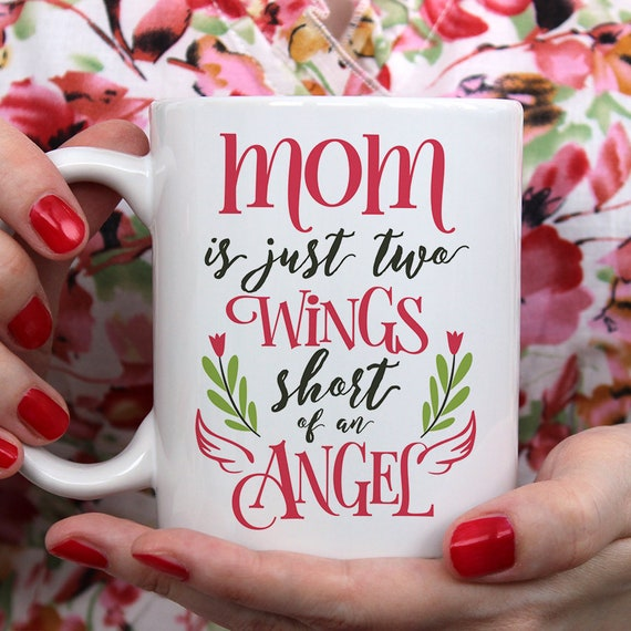 Mom Coffee Mug Gift for Mom, Mom Is Just Two Wings Short of an Angel Cup