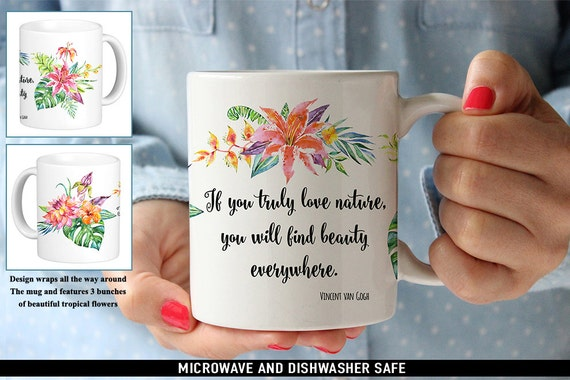 Coffee Mug Vincent van Gogh Quote Coffee Mug - If You Truly Love Nature You Will Find Beauty Everywhere - Beautiful Tropical Flowers Mug