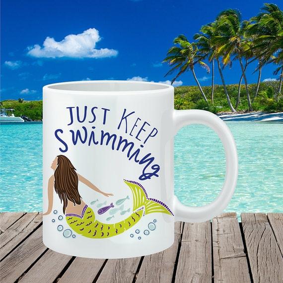 Coffee Mug Mermaid Coffee Mug - Just Keep Swimming Mermaid - Motivational Mug