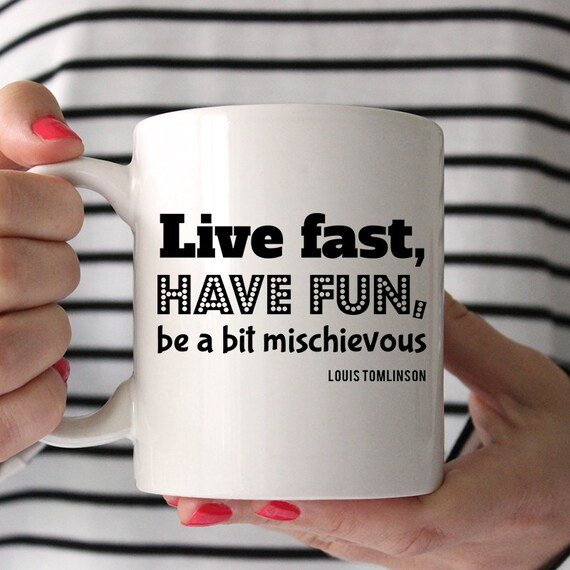 Coffee Mug Louis Tomlinson Quote - Live Fast, Have Fun, Be a bit mischievous