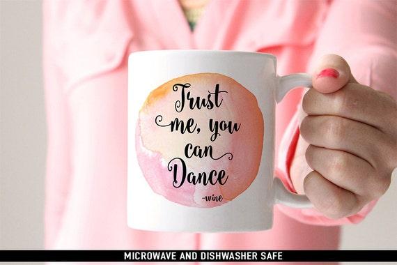Coffee Mug Trust Me, You Can Dance - Wine Coffee Mug - Funny Coffee Mug - Wine Quote Mug
