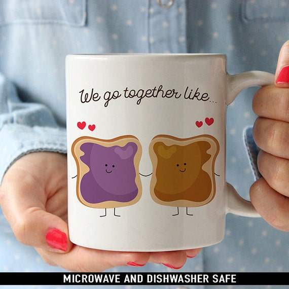 Coffee Mug We Go Together Like Peanut Butter and Jelly Coffee Mug - Best Friends Coffee Mug