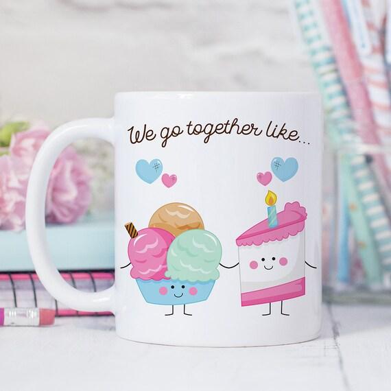 Coffee Mug We Go Together Like Cake and Ice Cream - Best Friends Coffee Cup