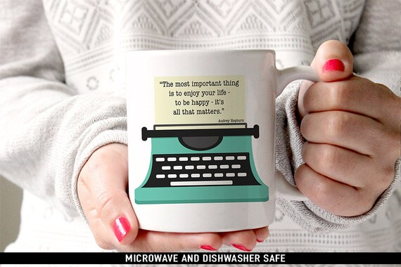 Coffee Mug The most important thing is to enjoy your life - to be happy- it's all that matters - Audrey Hepburn Quote Coffee Mug