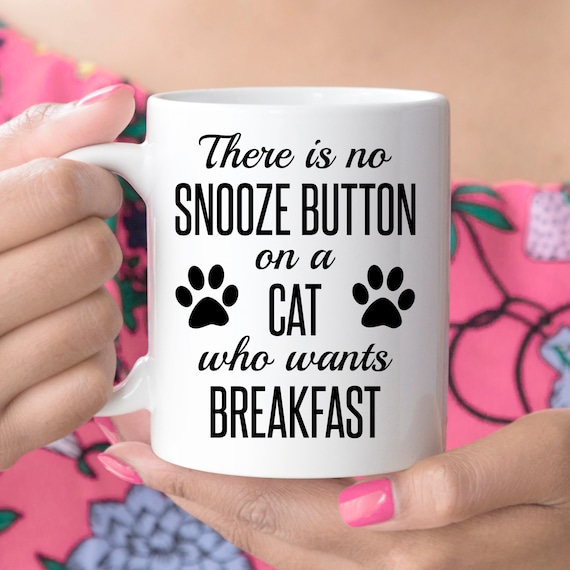 Coffee Mug There is No Snooze Button on a Cat Who Wants Breakfast Funny Cat Lover Cup Microwave and Dishwasher Safe Coating made in USA