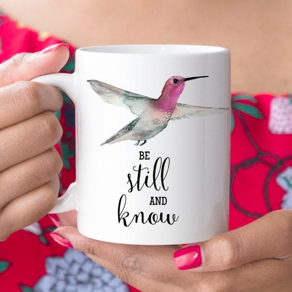 Coffee Mug Hummingbird Be Still and Know Cup Microwave and Dishwasher Safe Ceramic Mug