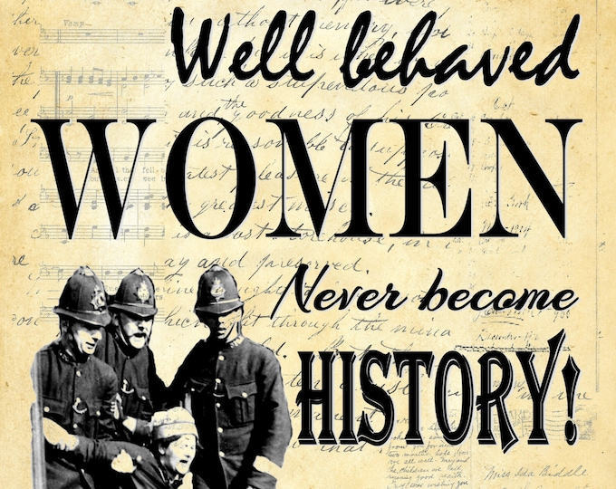 Well Behaved Women never become history resist feminist art print WOM237