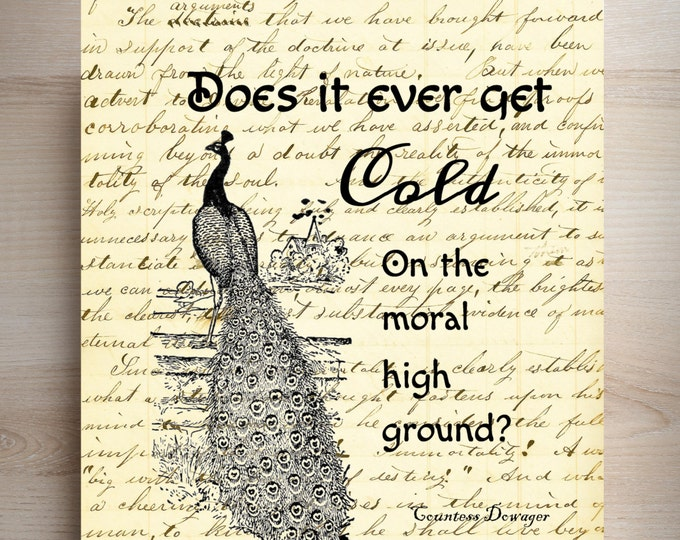 Downton Abbey Countess Dowager quote moral high ground peacock art print DAC2413