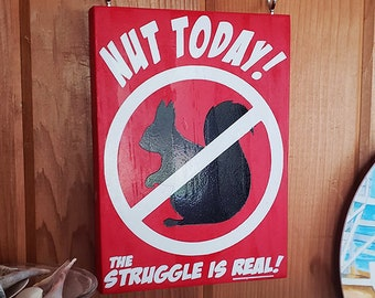 Nut Today the Struggle is Real! No Squirrels Allowed Garden Sign