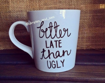 Better Late than Ugly Mug | Gift for Best Friend | Gift for Her | Funny Coffee Mug | Quote Mug | Always Late