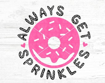 Donut SVG, DXF, png, jpg - Digital Files Only - Always Get Sprinkles Svg - Sprinkles DXF