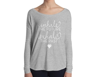 Inhale the Future - Exhale the Past - Ladies' Long Sleeve Tee - A Perfect Teacher, Bridesmaids, Student, Daughter, Mother Gift!