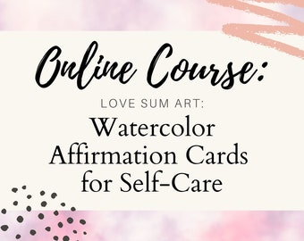 Watercolor Affirmation Cards for Self-Care - Online Self-Paced Course