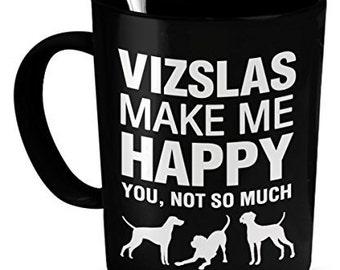 Visla Mug - Vizlas Make Me Happy - Visla Dog - Vizla Gifts