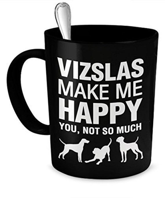 Visla Mug Vizlas Make Me Happy Visla Dog Vizla Ts