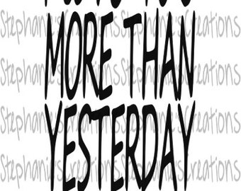 I Love You More Than Yesterday SVG // Printable