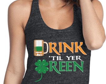a2b51aee Drink 'Till Yer Green Ladies St Patrick's Day T-Back Tank Top WS-15403-DT250