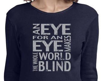 Ladies Shirt An Eye For An Eye Makes The Whole World Blind Long Sleeve Tee T-Shirt EYEFOREYE-5001