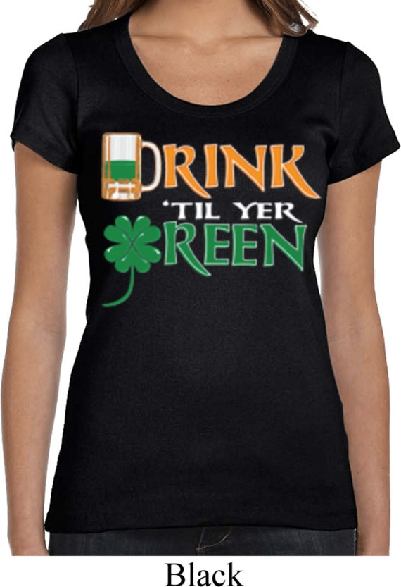 c552be3358f423 Ladies St Patrick s Day Shirt Drink  Till Yer Green
