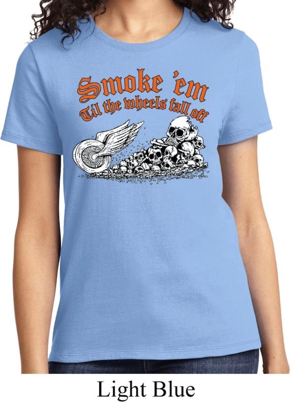 SMOKE /'EM TIL THE WHEELS FALL OFF T-SHIRT