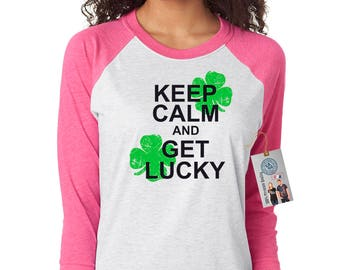 fa0e8769e895f Keep Calm and Get Lucky St. Patrick s Day Women s Raglan T-Shirt