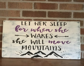 Let her sleep for when she wakes she will move mountains. Rustic Wood Sign. Wall art. Inspirational sign. Nursery Sign.
