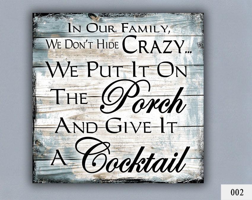 Cocktail Custom Sign Home Decor Porch Decor Crazy Family Gift