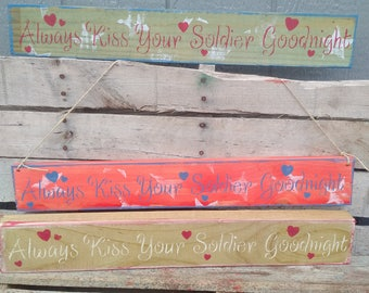 Always Kiss your Soldier Goodnight, Military Wife Sign, Love my Soldier Sign, Military Family Sign, USA Military Sign, American Sign