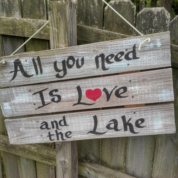 All You Need Is Love And The Lake,Lake lovers Sign,Beach Sign,Boating Sign,Camping decor,Decorate Your Camp Spot,Water Way Of Life,Custom