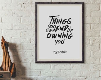 Things you own end up owning you,Fight Club TYLER DURDEN Quote wall decor print inspiration calligraphy printable Inspirational 8x10