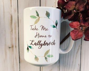 "Outlander Inspired Coffee Mug - ""Take Me Home to Lallybroch"""
