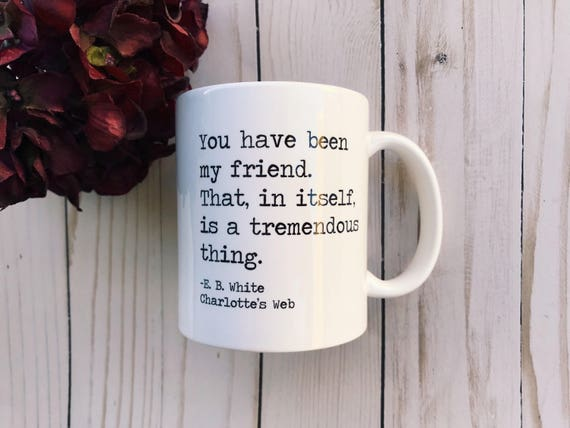 book quote mug you have been my friend e b