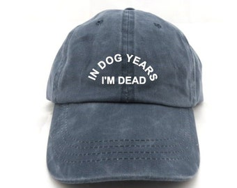 118937f21d8 In dog years i m dead hat - dad hat - funny hat - gifts for him - gifts for  her