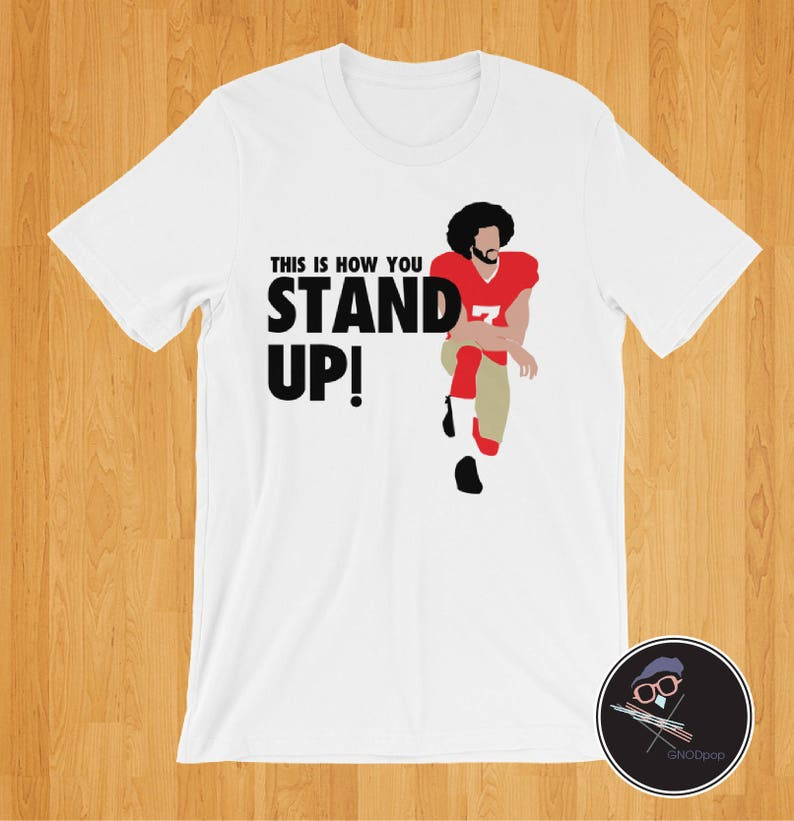 45c40cf25ea Colin Kaepernick T-Shirt This Is How You STAND UP