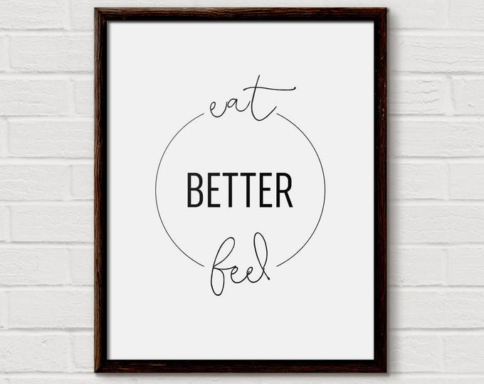 Food Quote, Food Quotes, Healthy Quote, Kitchen Typography, Eat Better Feel Better, Kitchen Pictures, Modern Kitchen Print, White Kitchen