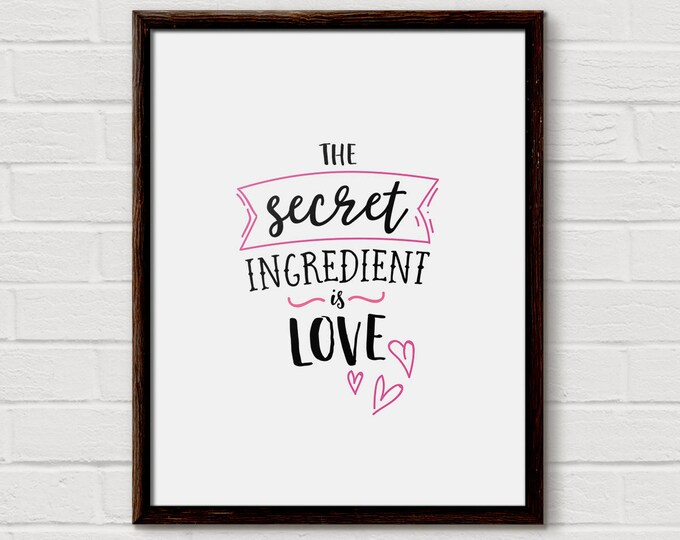The Secret Ingredient Is Love, Cooking Quote, Simple Kitchen Art, Kitchen Quote, Quote Artwork, Food Quote Print, Family Kitchen, Kitchen