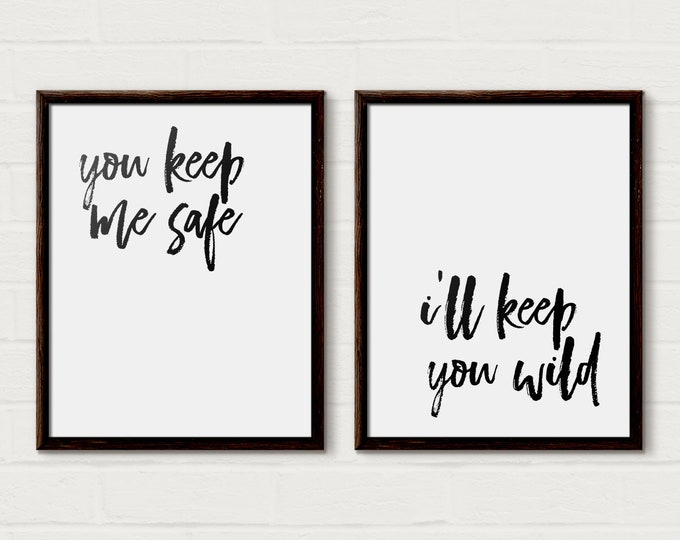 You keep me safe, I'll keep you wild, Printable, Bedroom Decor, Wedding Gift, Couple Print, Valentines printable, set of 2 printable, Wall