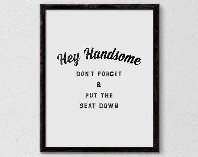 Hello there Handsome, Hey Handsome, Bathroom Quotes, Bathroom Wall Decor, Bathroom Poster, Bathroom Print, Seat Down, Hubby, Husband Quotes