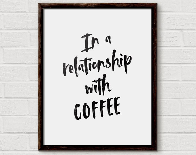 In a relationship with coffee, Coffee Lover Gifts, Funny Coffee Gift, Funny Wall Art Print, Coffee Wall Art