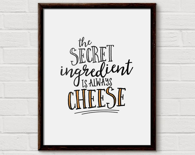 Cheese Print, Cheese Lover Gift, Food Quote, Kitchen Art, Kitchen Printable, The Secret Ingredient, Funny Kitchen Print, Kitchen Wall Art