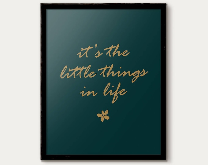 It's the Little Things in Life Print, quotes and sayings, Calligraphy Print, Home Decor, wall art, inspirational quote, Green & Gold