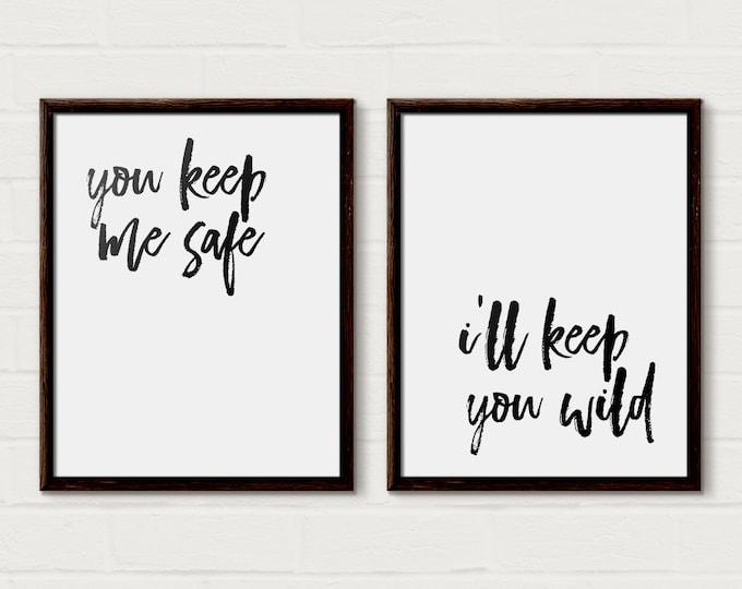 You keep me safe, I'll keep you wild, Printable, Bedroom Decor, Wedding Gift, Couple Print, Valentines printable, set of 2 printable, Wall